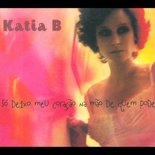 Só Deixo Meu Coração na Mão de Quem Pode by Katia B