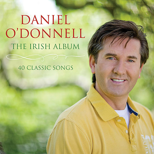 The Irish Album: 40 Classic Songs de Daniel O'Donnell