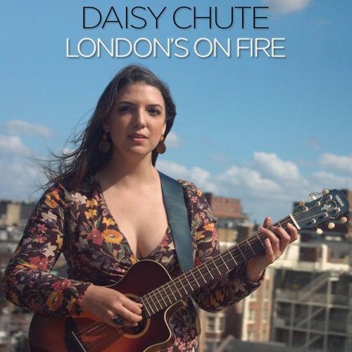 London's on Fire by Daisy Chute