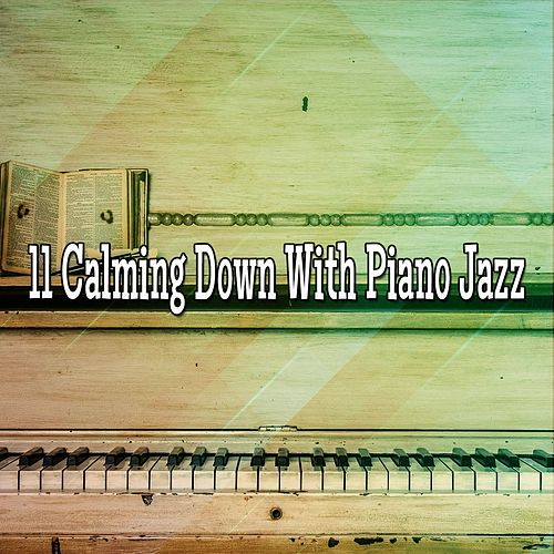 11 Calming Down With Piano Jazz von Chillout Lounge