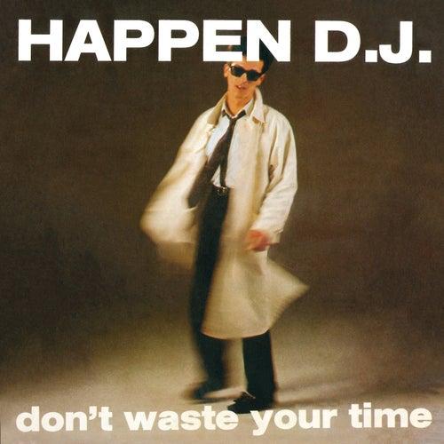 Don't Waste Your Time (I-Robots - Turin Dancefloor Express Present: Happen D.J.) de Happen D.J.