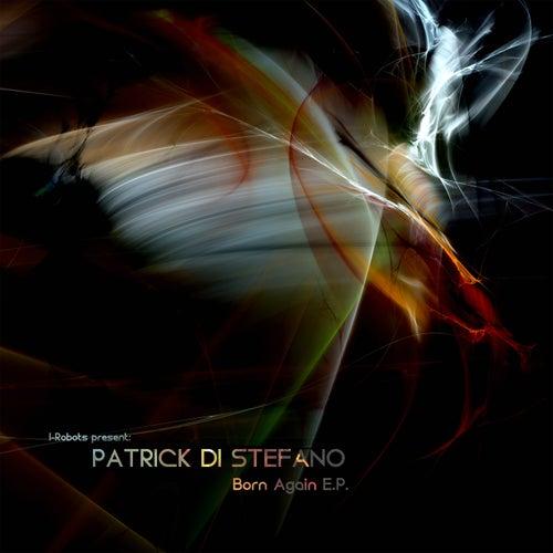 Born Again E.P. (I-Robots Present: Patrick Di Stefano) de Patrick Di Stefano
