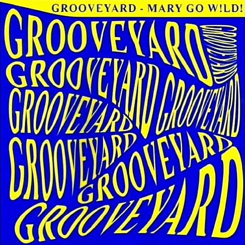 Mary Go Wild by Grooveyard
