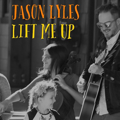 Lift Me Up by Jason Lyles