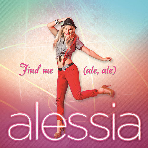 Find Me (Ale, Ale) by Alessia