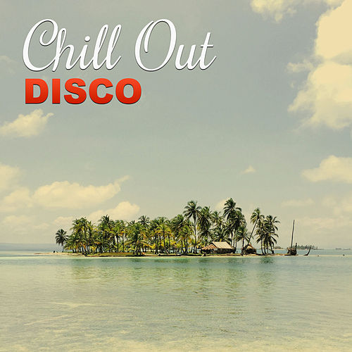 Chill Out Disco – Best Holiday Vibes of Chill Out Music, Chill Out Lounge Music, Cocktail Lounge, Beach Party, Chill Tone, Early Sunrise by Chillout Lounge