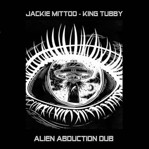Alien Abduction Dub by Jackie Mittoo