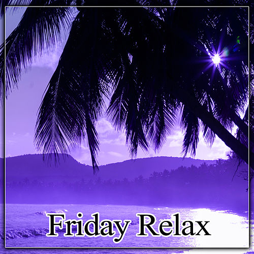 e41f7142320f Friday Relax – Summer Vibes of Chill Out Music for... by Saint Tropez ...