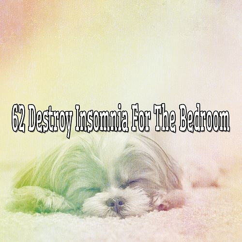 62 Destroy Insomnia For The Bedroom von Best Relaxing SPA Music
