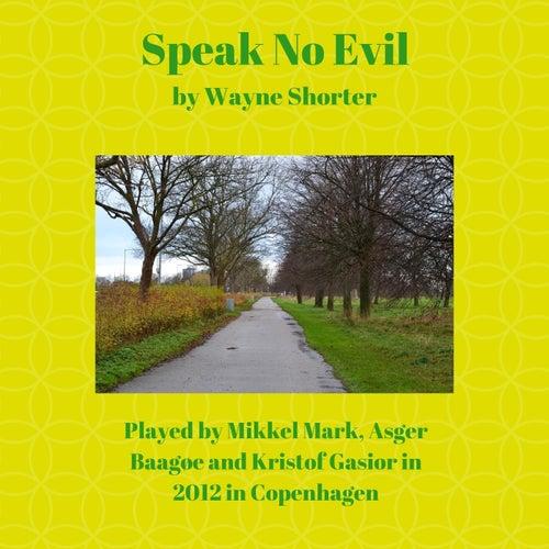 Speak No Evil by Asger Baagøe Mikkel Mark