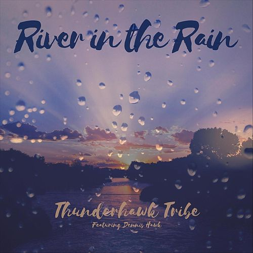 River in the Rain (feat. Dennis Hawk) von Thunderhawk Tribe