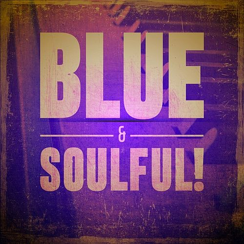 Blue & Soulful! by Various Artists