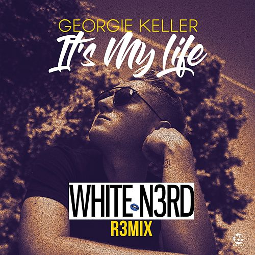 Its My Life (White N3Rd Remix) von Georgie Keller