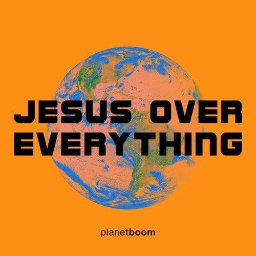 Jesus Over Everything von Planetboom