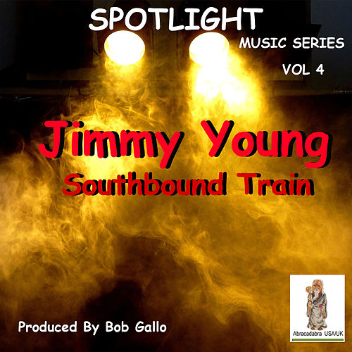 Spotlight, Vol. 4. Jimmy Young 'Southbpond Train' de Jimmy Young