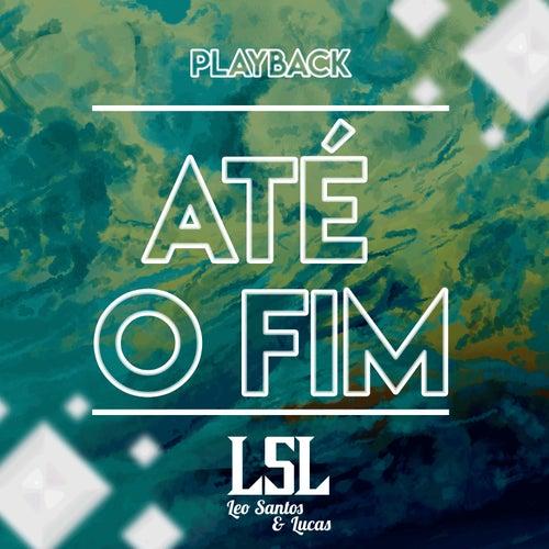 Até o Fim (Playback) de Léo Santos e Lucas