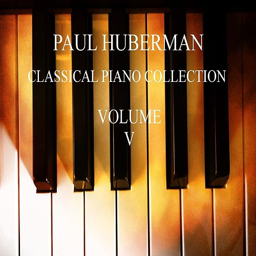 Paul Huberman Classical Piano Collection, Vol. V by Paul Huberman