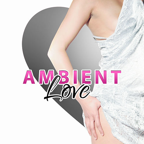 Ambient Love – Pure Love, Waiting for First Love, Background Music for Lovers by Peaceful Piano