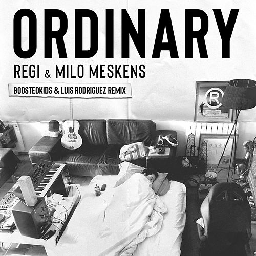 Ordinary (BOOSTEDKIDS & Luis Rodriguez Remix) de Regi