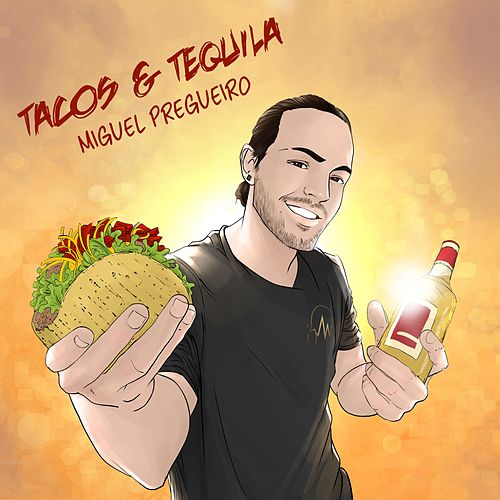 Tacos & Tequila by Miguel Pregueiro