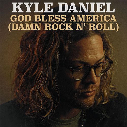 God Bless America (Damn Rock n' roll) by Kyle Daniel