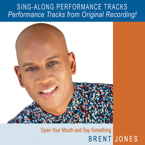 Open Your Mouth and Say Something (Performance Tracks - with Background Vocals) by Brent Jones