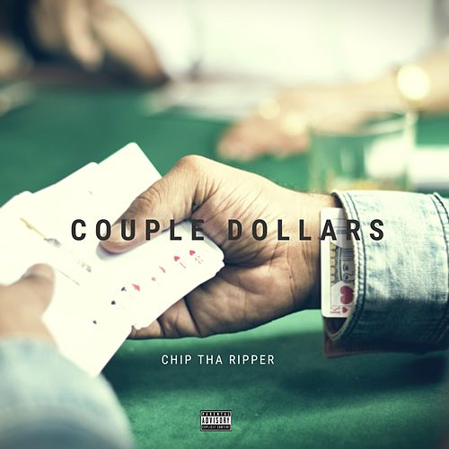 Couple Dollars by Chip Tha Ripper