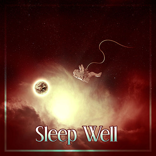 Sleep Well – Relaxing Music to Sleep, Easy Sleep, Soft Sounds of Nature, Sweet Dreams New Age Ambient for Deep Sleep by Sleep Sound Library