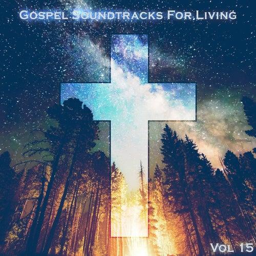 Gospel Soundtracks For Living Vol, 15 by Various Artists