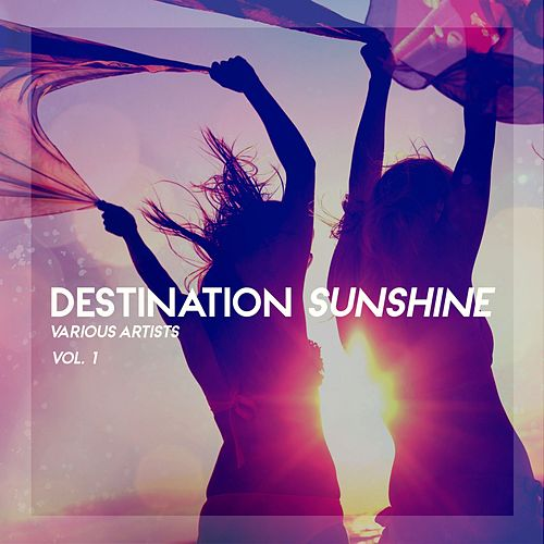 Destination Sunshine, Vol. 1 by Various Artists