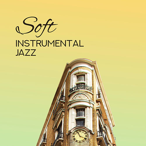 Soft Instrumental Jazz – Jazz Relaxation, Calming Songs to Rest, Deep Relaxation, Ambient Instrumental Jazz 2019 by Relaxing Piano Music