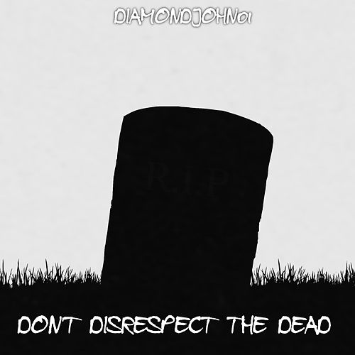 Don't Disrespect The Dead by Diamondjohn01