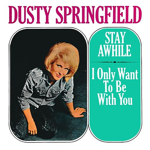 Stay Awhile I Only Want to Be with You by Dusty Springfield