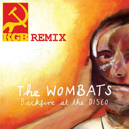Backfire At The Disco (KGB Remix) by The Wombats