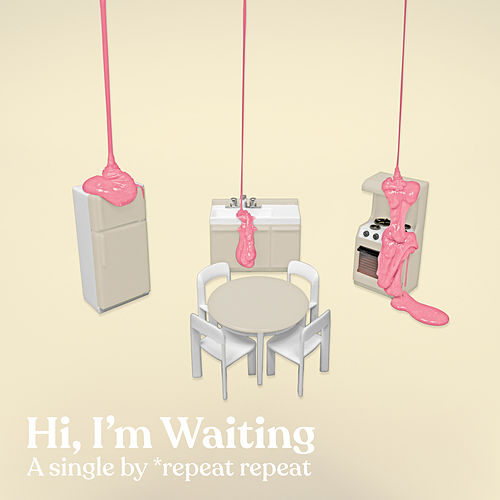Hi I'm Waiting by *repeat repeat