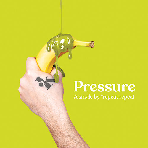 Pressure by *repeat repeat