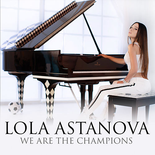 We Are the Champions by Lola Astanova