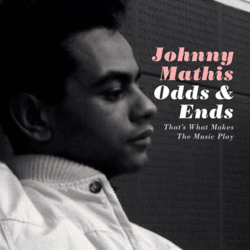 Odds & Ends: That's What Makes the Music Play by Johnny Mathis