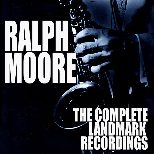The Complete Landmark Recordings by Ralph Moore