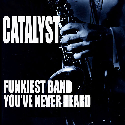 The Funkiest Band You Never Heard de Catalyst