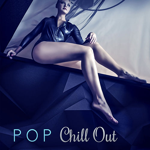 Pop Chill Out – Best Summer Chillout Lounge, Dance Party, Total Relaxation Music, Ibiza Chill, Beach Music, Chill Out Music von Ibiza Chill Out