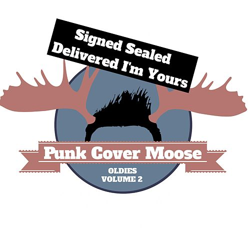 Signed Sealed Delivered I'm Yours by Punk Cover Moose