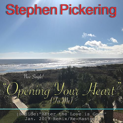 Opening Your Heart (To Me) by Stephen Pickering