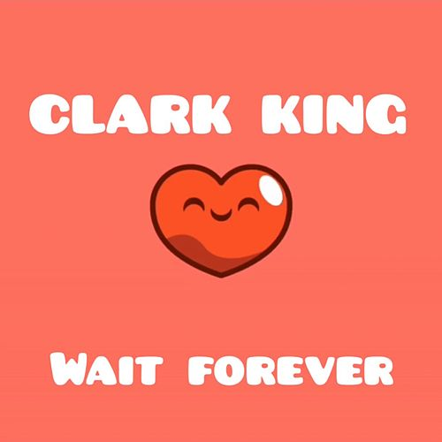 Wait Forever by Clark King