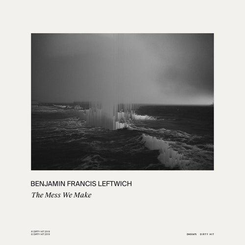 The Mess We Make von Benjamin Francis Leftwich