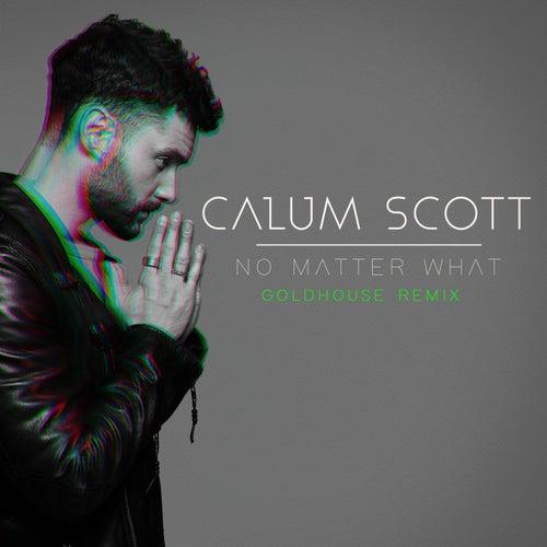 No Matter What (GOLDHOUSE Remix) by Calum Scott
