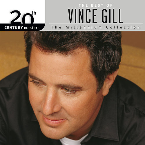 The Best Of Vince Gill 20th Century Masters The Millennium Collection by Vince Gill