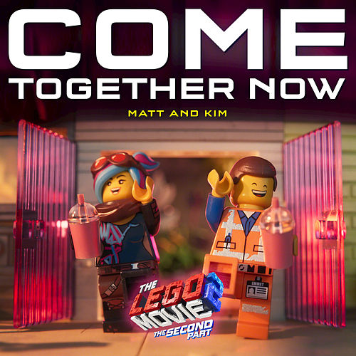 Come Together Now  (From The LEGO® Movie 2: The Second Part - Original Motion Picture Soundtrack) by Matt and Kim