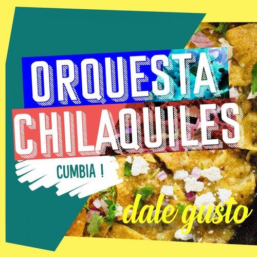 Dale Gusto de Orquesta Chilaquiles