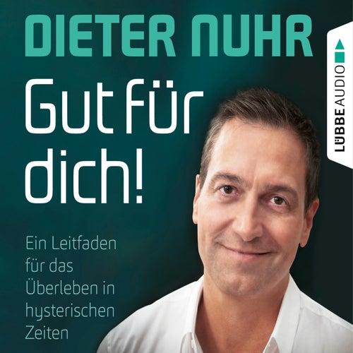 Gut für dich! - Ein Leitfaden für das Überleben in hysterischen Zeiten (Ungekürzt) von Dieter Nuhr